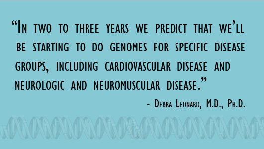 In two to three years we predict that we'll be starting to do genomes for specific disease groups. Quote from Debra Leonard