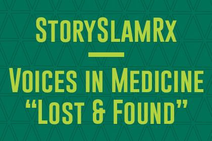 Story Slam RX Voices in Medicine Lost and Found